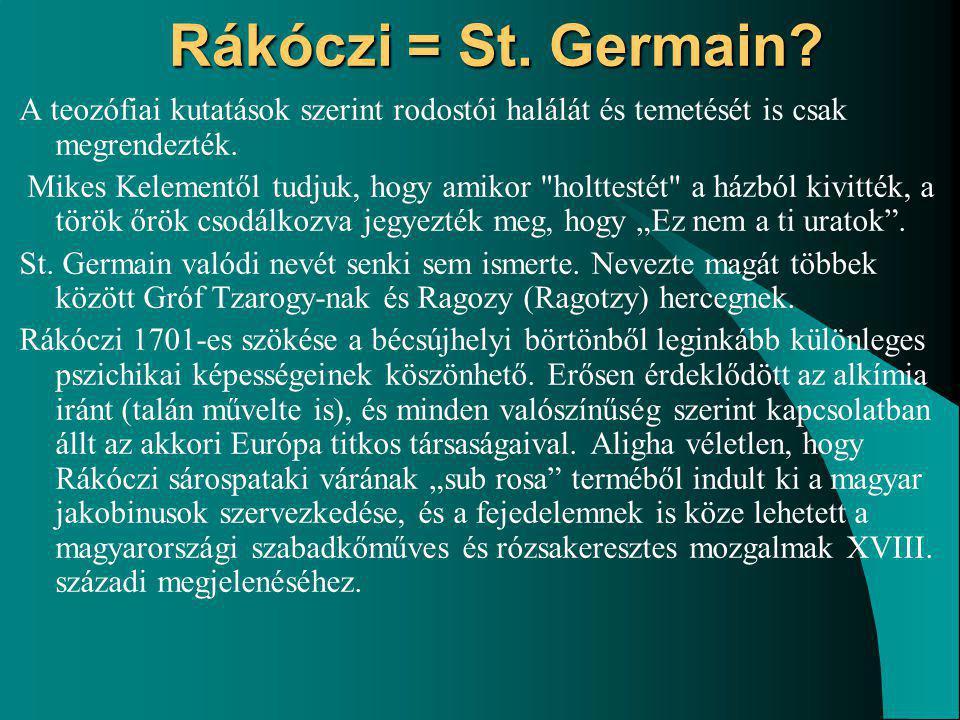 Rákóczi = St. Germain A teozófiai kutatások szerint rodostói halálát és temetését is csak megrendezték.
