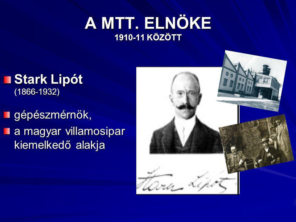 A MTT. ELNÖKE 1910-11 KÖZÖTT Stark Lipót (1866-1932) gépészmérnök,