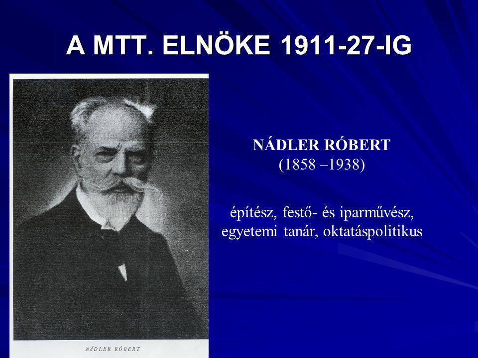 A MTT. ELNÖKE 1911-27-IG NÁDLER RÓBERT (1858 –1938)