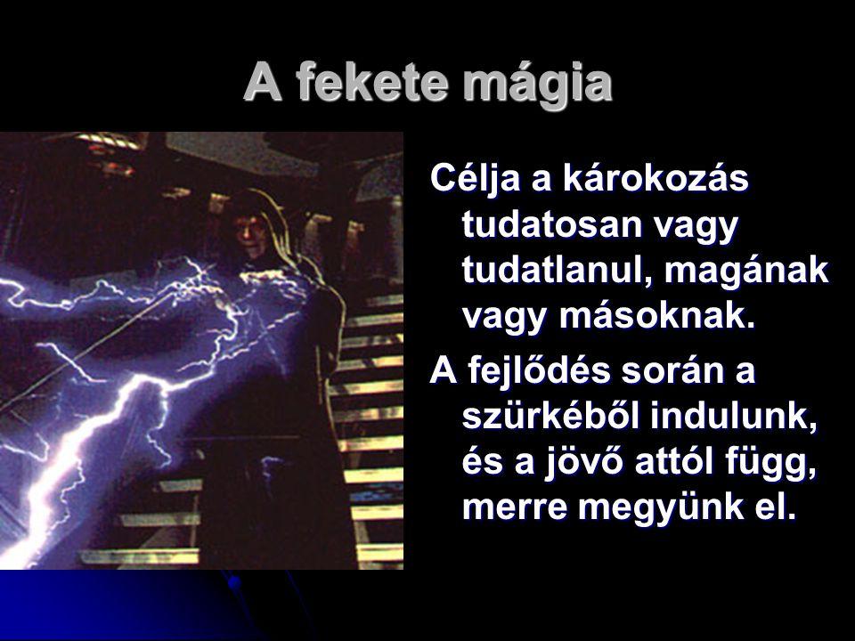 A fekete mágia Célja a károkozás tudatosan vagy tudatlanul, magának vagy másoknak.