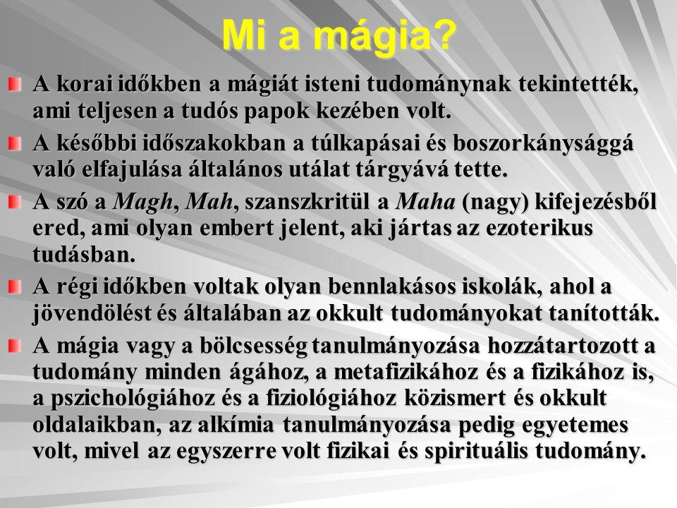 Mi a mágia A korai időkben a mágiát isteni tudománynak tekintették, ami teljesen a tudós papok kezében volt.