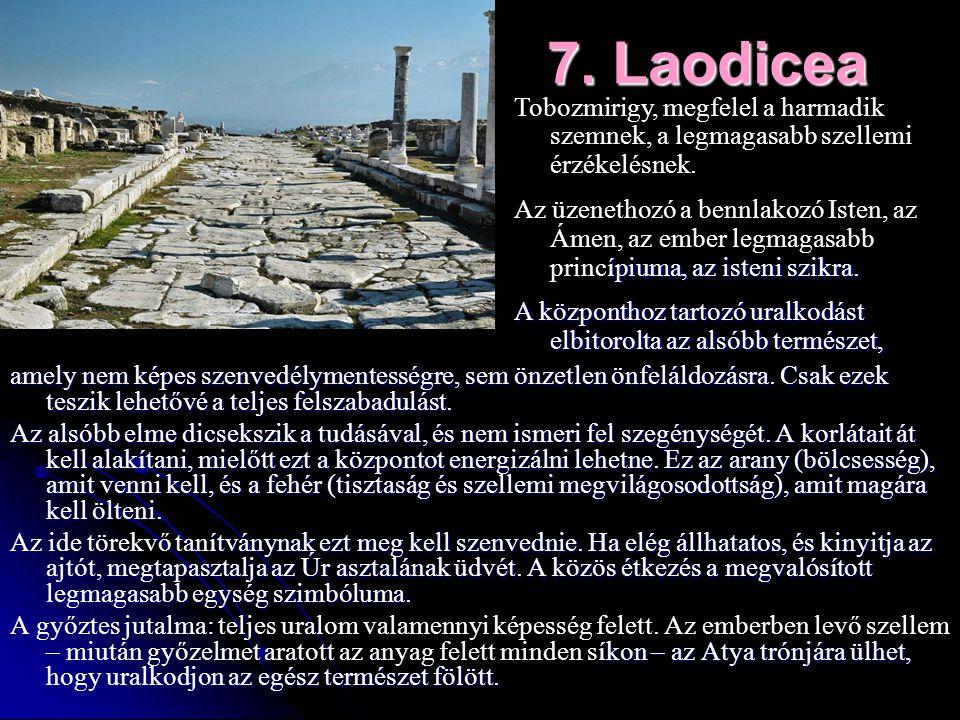 7. Laodicea Tobozmirigy, megfelel a harmadik szemnek, a legmagasabb szellemi érzékelésnek.