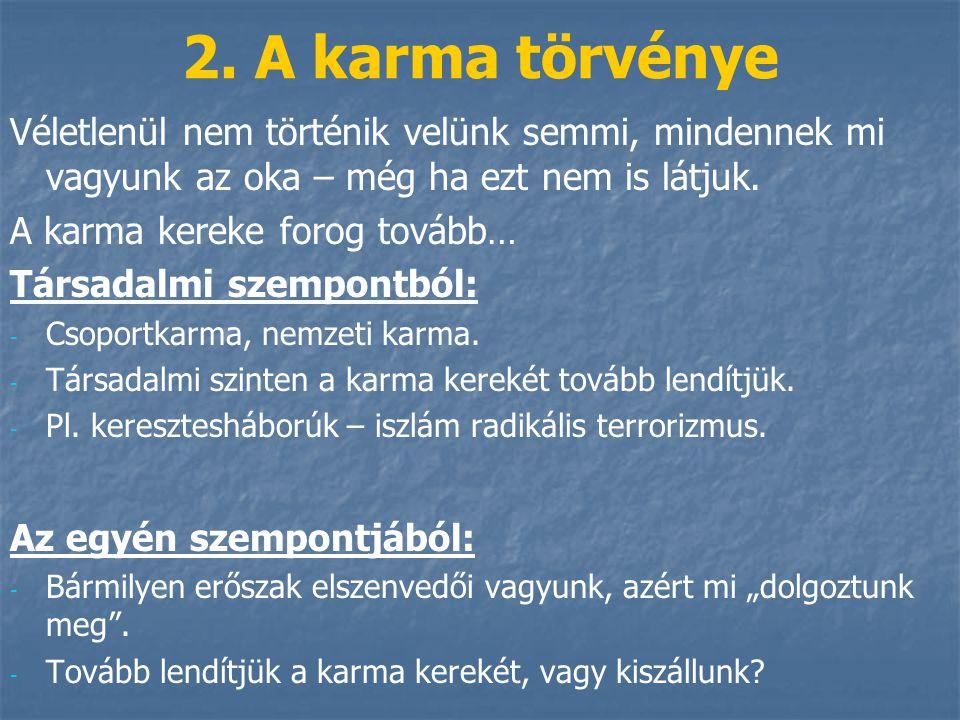 2. A karma törvénye Véletlenül nem történik velünk semmi, mindennek mi vagyunk az oka – még ha ezt nem is látjuk.