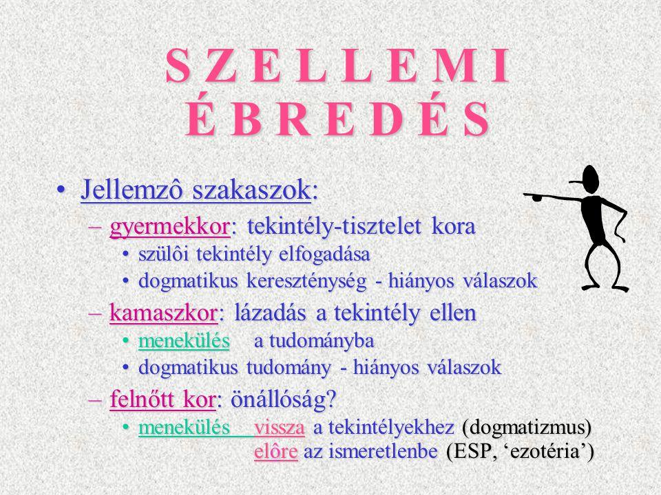 S Z E L L E M I É B R E D É S Jellemzô szakaszok: