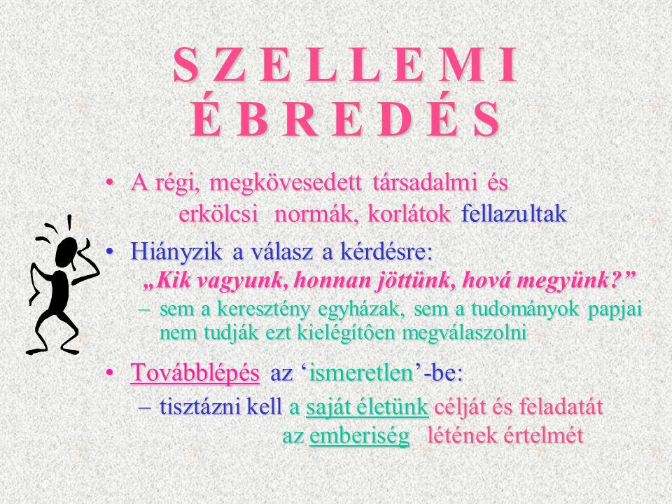 S Z E L L E M I É B R E D É S A régi, megkövesedett társadalmi és erkölcsi normák, korlátok fellazultak.