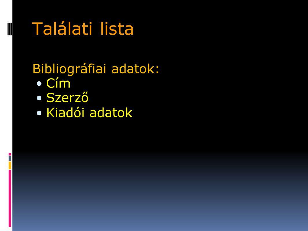 Találati lista Bibliográfiai adatok: Cím Szerző Kiadói adatok