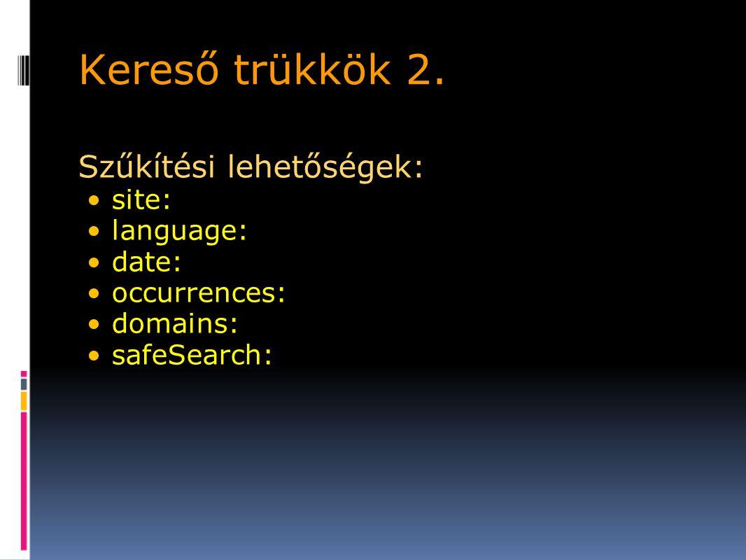 Kereső trükkök 2. Szűkítési lehetőségek: site: language: date: