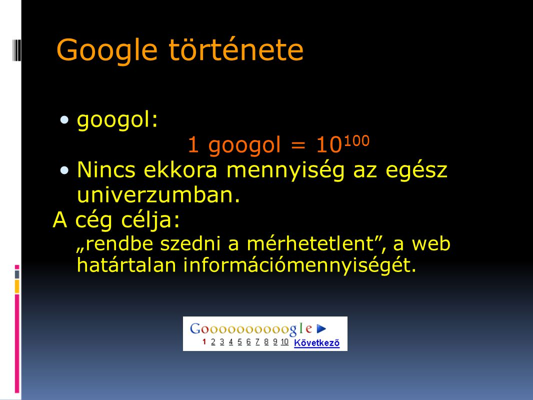 Google története googol: 1 googol = 10100
