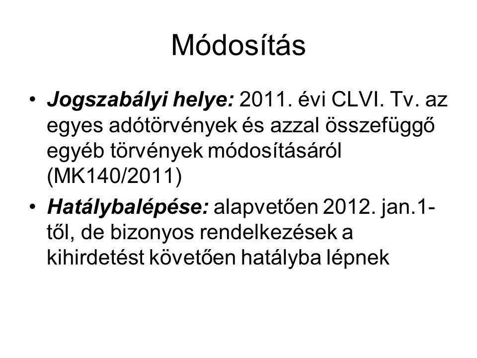 Módosítás Jogszabályi helye: 2011. évi CLVI. Tv. az egyes adótörvények és azzal összefüggő egyéb törvények módosításáról (MK140/2011)