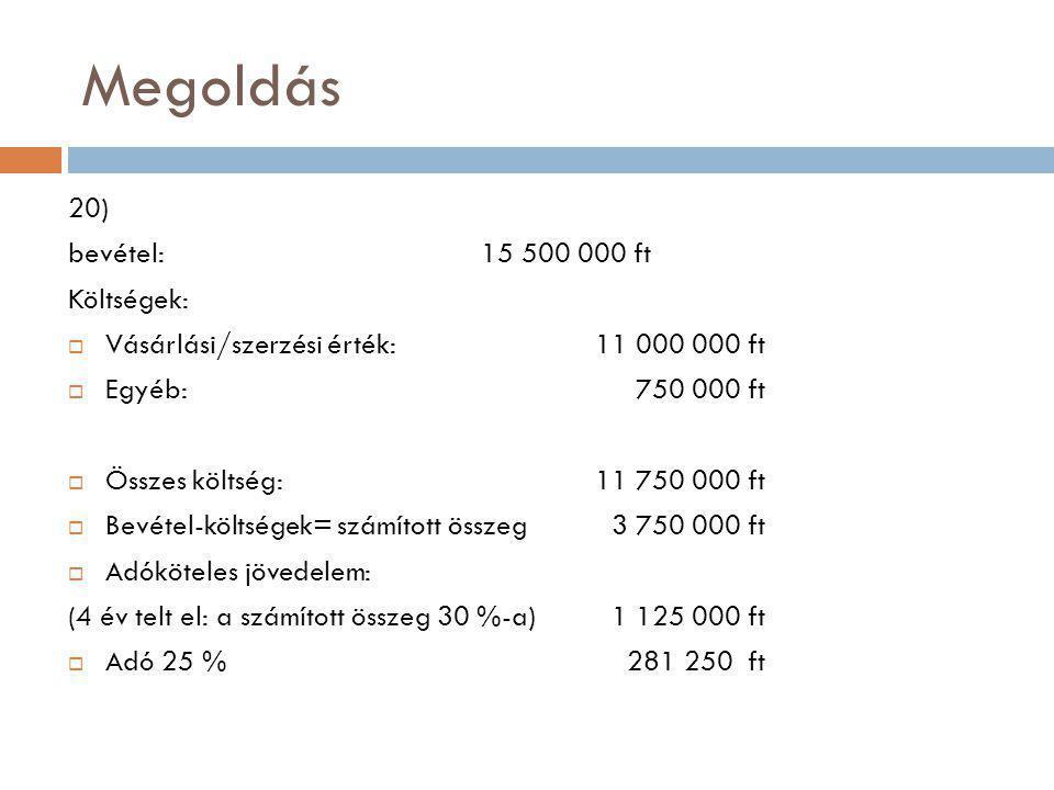 Megoldás 20) bevétel: 15 500 000 ft Költségek: