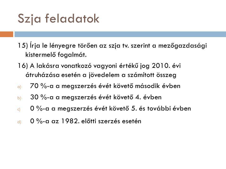 Szja feladatok 15) Írja le lényegre törően az szja tv. szerint a mezőgazdasági kistermelő fogalmát.