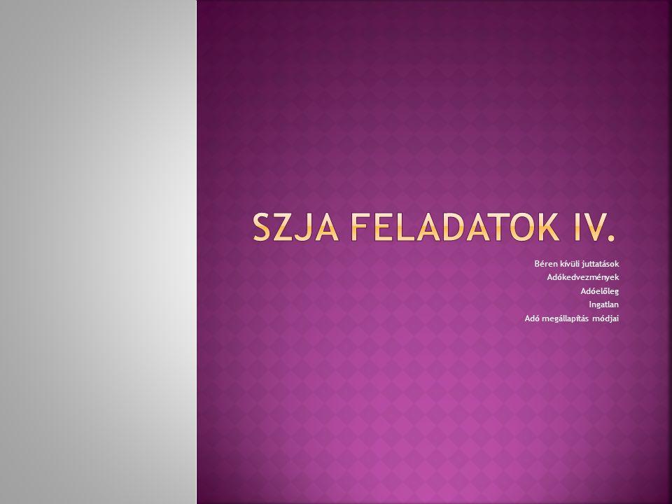 SZJA FELADATOK IV. Béren kívüli juttatások Adókedvezmények Adóelőleg