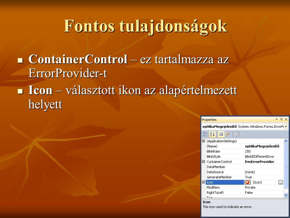 Fontos tulajdonságok ContainerControl – ez tartalmazza az ErrorProvider-t.