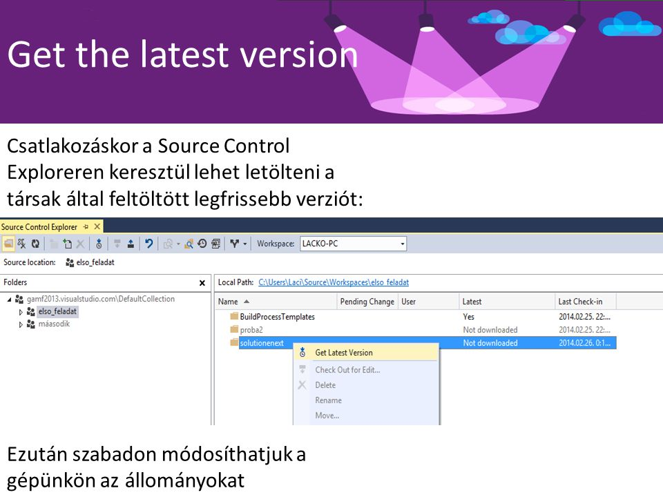 Get the latest version Csatlakozáskor a Source Control Exploreren keresztül lehet letölteni a társak által feltöltött legfrissebb verziót: