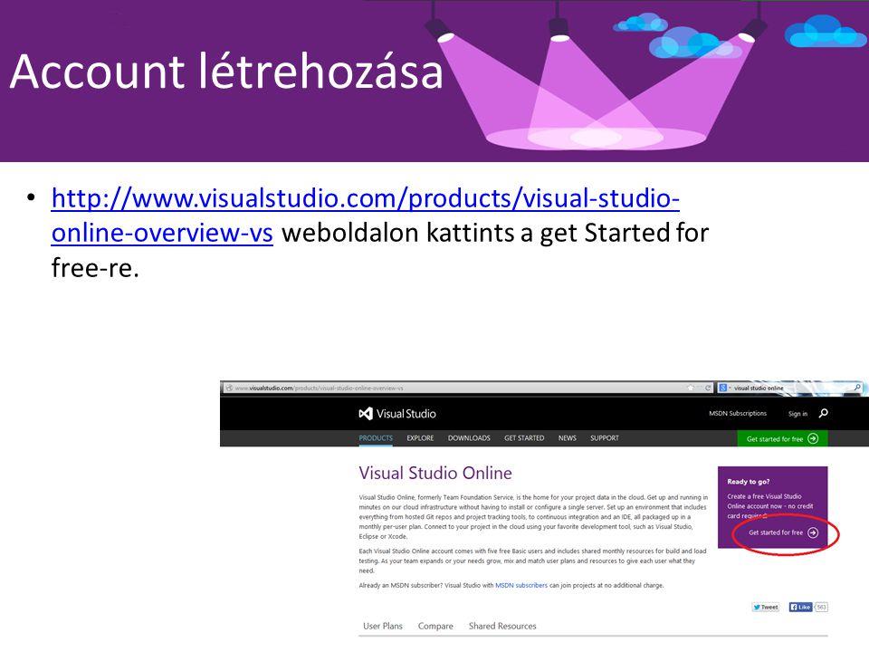 Account létrehozása http://www.visualstudio.com/products/visual-studio- online-overview-vs weboldalon kattints a get Started for free-re.