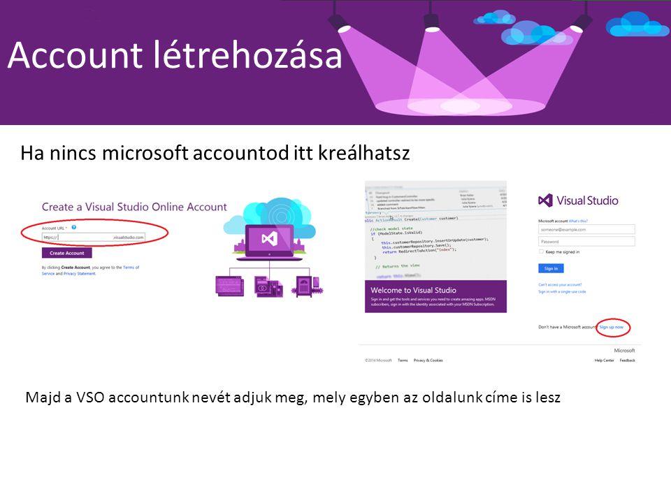 Account létrehozása Ha nincs microsoft accountod itt kreálhatsz