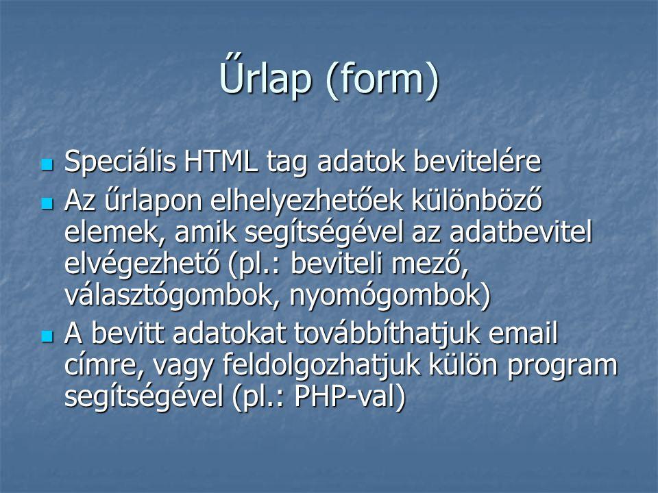 Űrlap (form) Speciális HTML tag adatok bevitelére