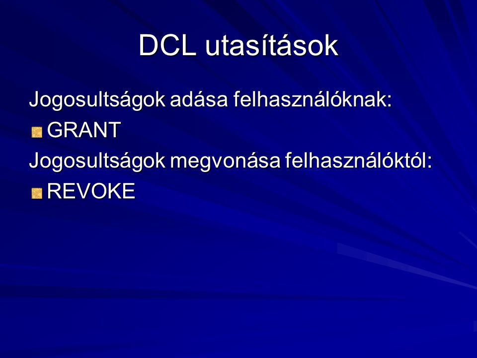 DCL utasítások Jogosultságok adása felhasználóknak: GRANT