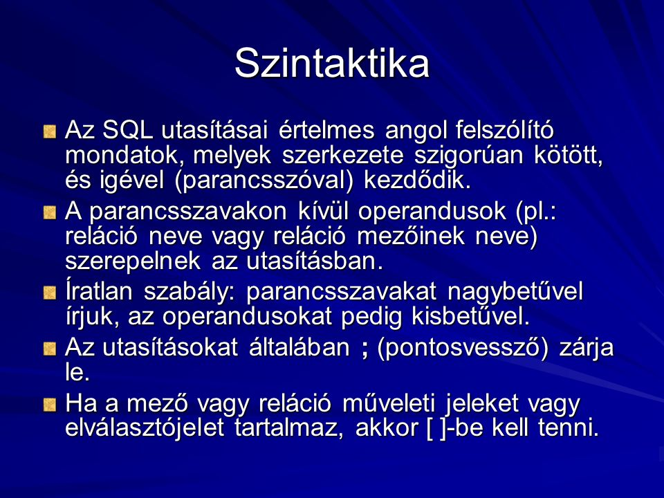 Szintaktika Az SQL utasításai értelmes angol felszólító mondatok, melyek szerkezete szigorúan kötött, és igével (parancsszóval) kezdődik.