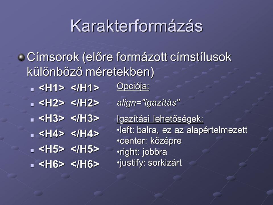 Karakterformázás Címsorok (előre formázott címstílusok különböző méretekben) <H1> </H1> <H2> </H2>