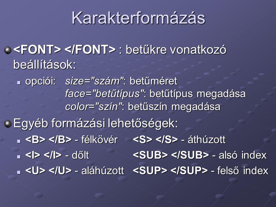 Karakterformázás <FONT> </FONT> : betűkre vonatkozó beállítások: