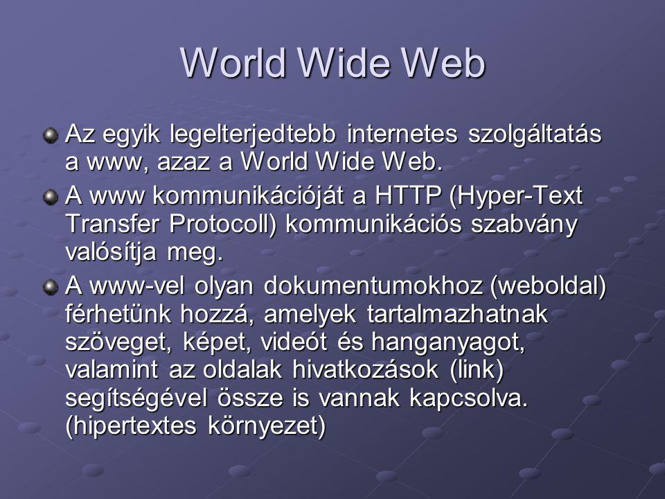 World Wide Web Az egyik legelterjedtebb internetes szolgáltatás a www, azaz a World Wide Web.