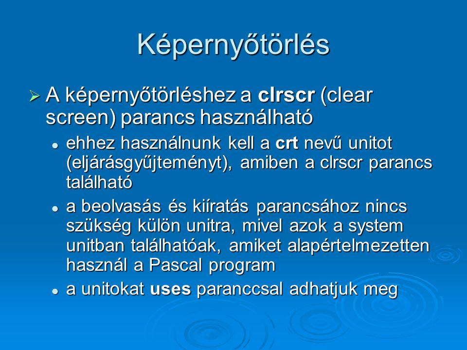 Képernyőtörlés A képernyőtörléshez a clrscr (clear screen) parancs használható.
