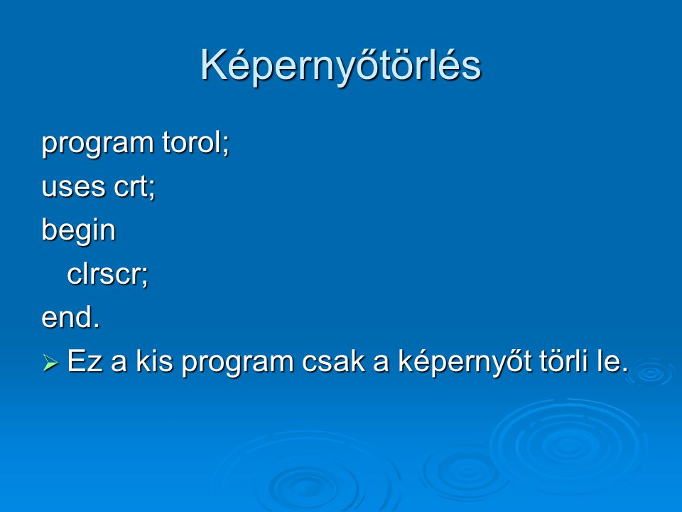Képernyőtörlés program torol; uses crt; begin clrscr; end.