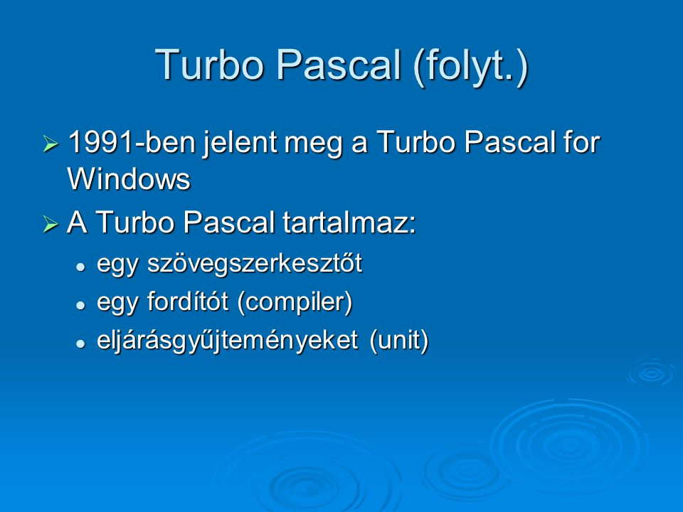 Turbo Pascal (folyt.) 1991-ben jelent meg a Turbo Pascal for Windows