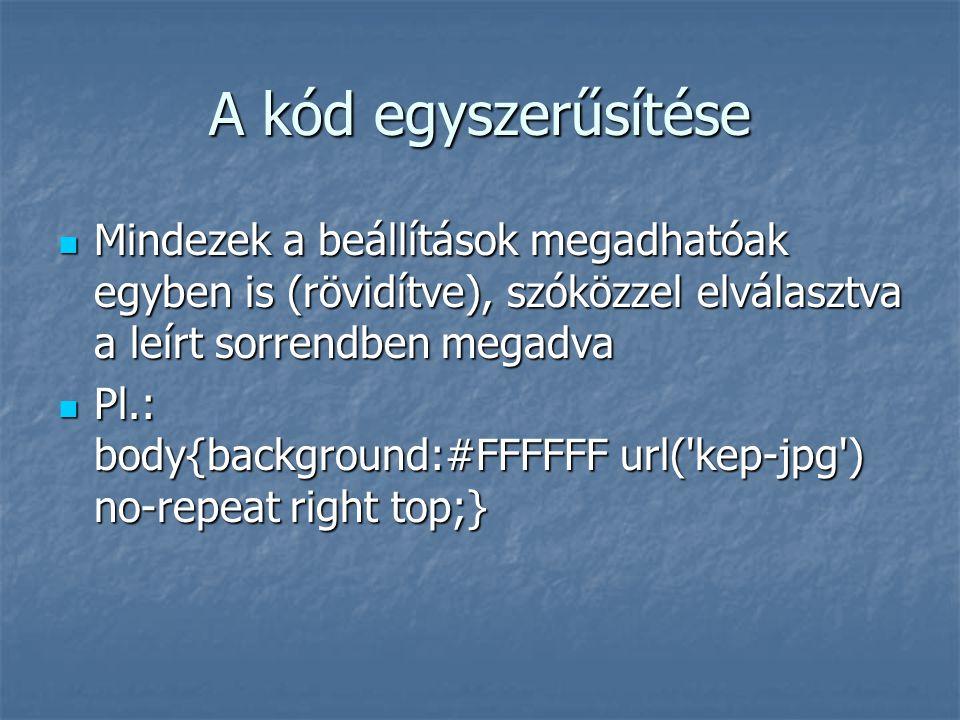 A kód egyszerűsítése Mindezek a beállítások megadhatóak egyben is (rövidítve), szóközzel elválasztva a leírt sorrendben megadva.