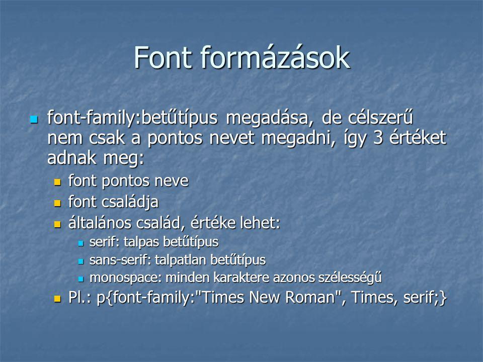 Font formázások font-family:betűtípus megadása, de célszerű nem csak a pontos nevet megadni, így 3 értéket adnak meg: