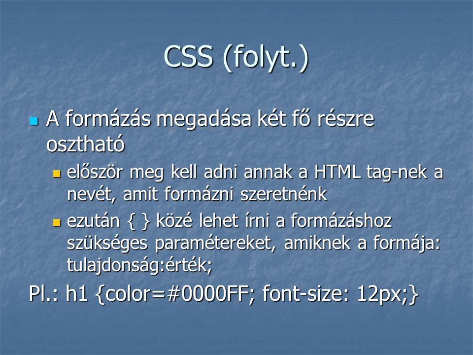 CSS (folyt.) A formázás megadása két fő részre osztható