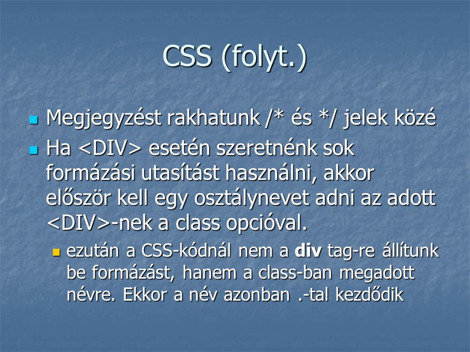 CSS (folyt.) Megjegyzést rakhatunk /* és */ jelek közé