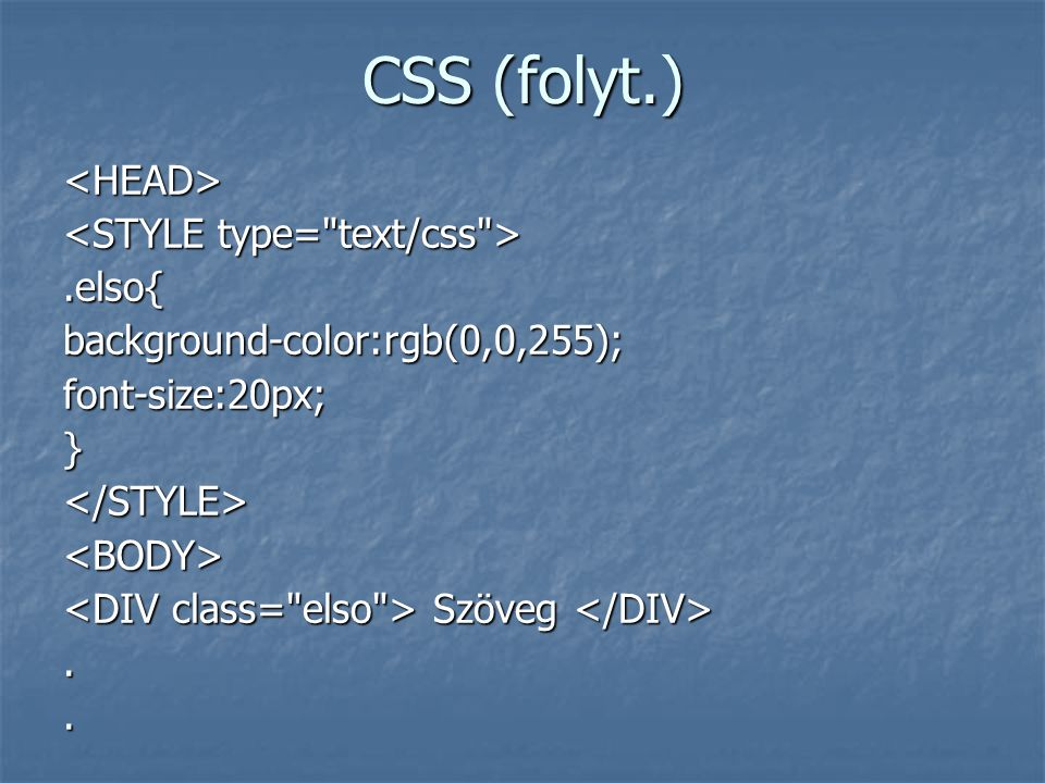 CSS (folyt.) <HEAD> <STYLE type= text/css > .elso{
