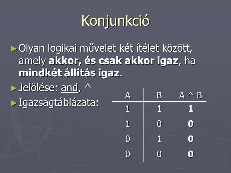 Konjunkció Olyan logikai művelet két ítélet között, amely akkor, és csak akkor igaz, ha mindkét állítás igaz.
