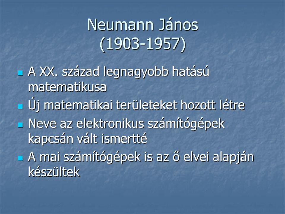 Neumann János (1903-1957) A XX. század legnagyobb hatású matematikusa