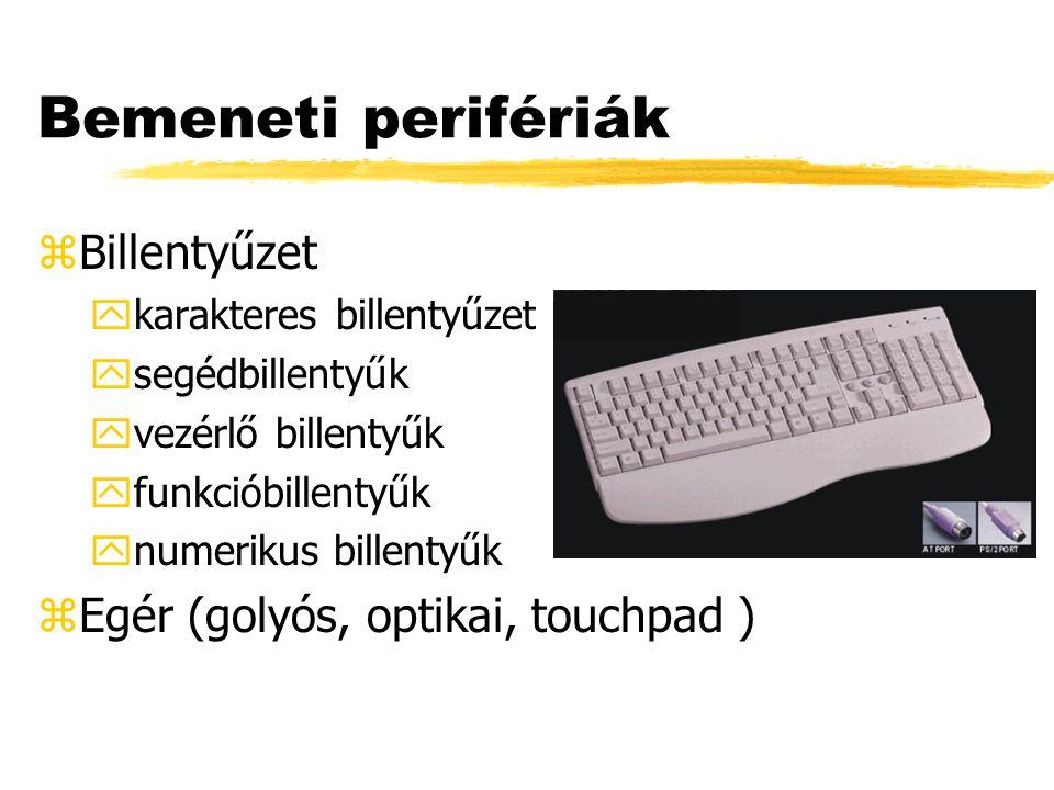 Bemeneti perifériák Billentyűzet Egér (golyós, optikai, touchpad )