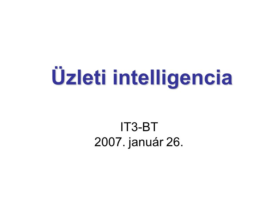 Üzleti intelligencia IT3-BT 2007. január 26.