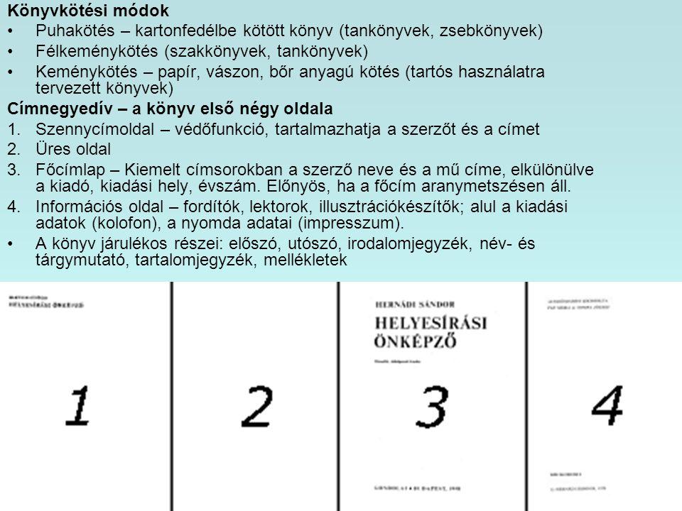 Könyvkötési módok Puhakötés – kartonfedélbe kötött könyv (tankönyvek, zsebkönyvek) Félkeménykötés (szakkönyvek, tankönyvek)