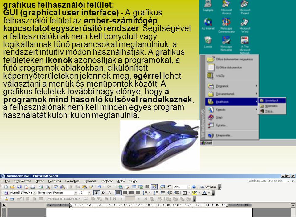 grafikus felhasználói felület: GUI (graphical user interface) - A grafikus felhasználói felület az ember-számítógép kapcsolatot egyszerűsítő rendszer.