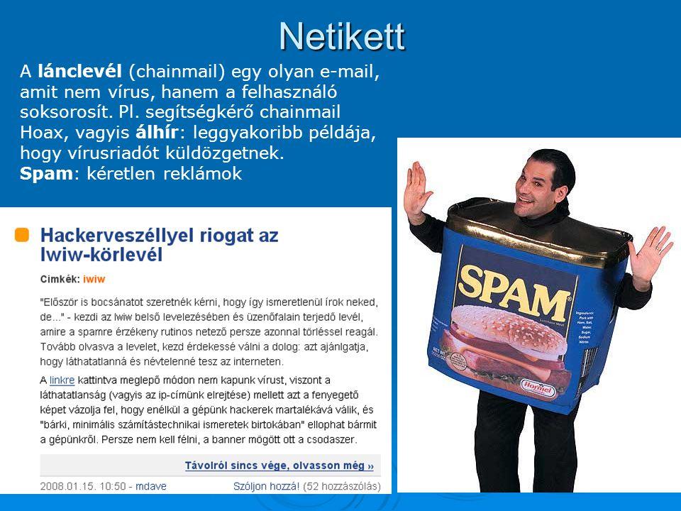 Netikett A lánclevél (chainmail) egy olyan e-mail, amit nem vírus, hanem a felhasználó soksorosít. Pl. segítségkérő chainmail.