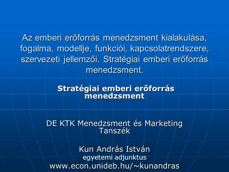 Az emberi erőforrás menedzsment kialakulása, fogalma, modellje, funkciói, kapcsolatrendszere, szervezeti jellemzői. Stratégiai emberi erőforrás menedzsment.