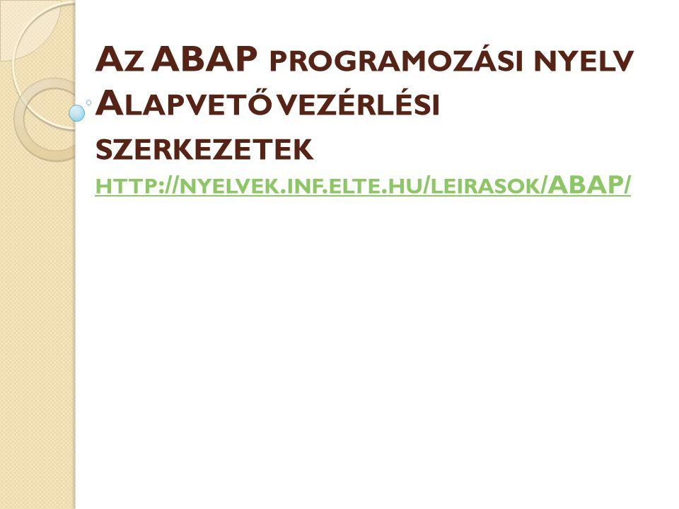 Az ABAP programozási nyelv Alapvető vezérlési szerkezetek http://nyelvek.inf.elte.hu/leirasok/ABAP/