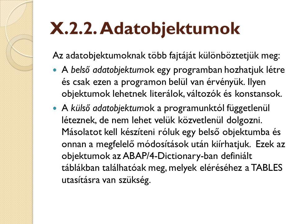 X.2.2. Adatobjektumok Az adatobjektumoknak több fajtáját különböztetjük meg: