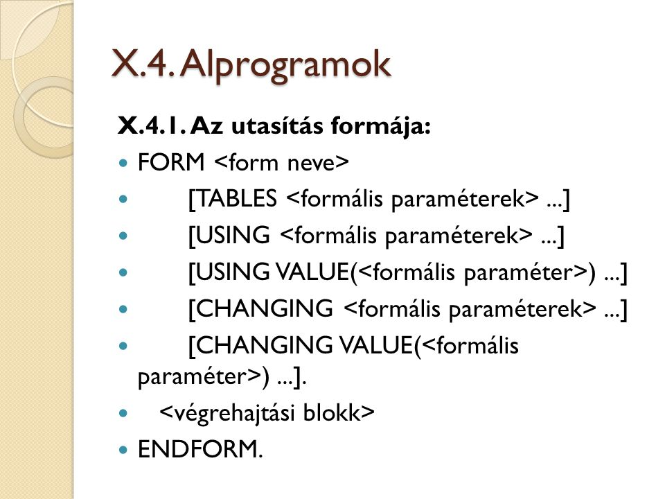 X.4. Alprogramok X.4.1. Az utasítás formája: FORM <form neve>