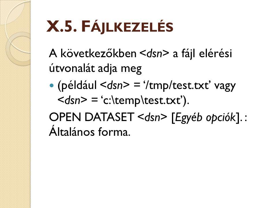 X.5. Fájlkezelés A következőkben <dsn> a fájl elérési útvonalát adja meg. (például <dsn> = '/tmp/test.txt' vagy <dsn> = 'c:\temp\test.txt').