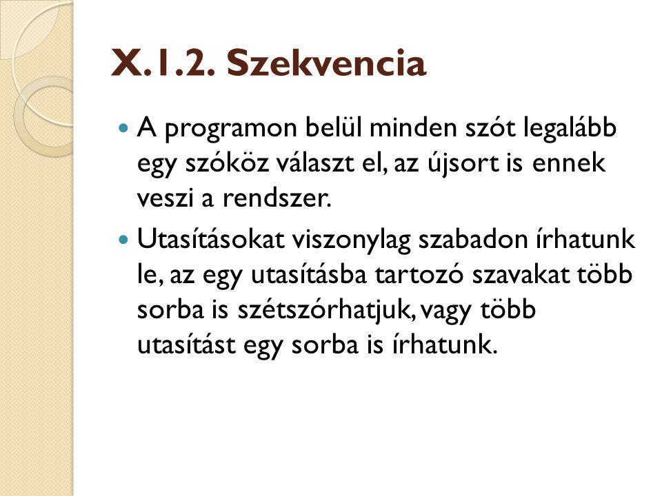 X.1.2. Szekvencia A programon belül minden szót legalább egy szóköz választ el, az újsort is ennek veszi a rendszer.