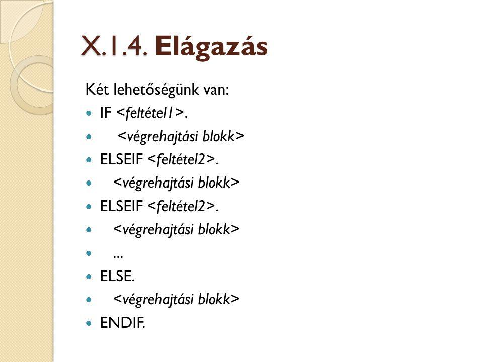 X.1.4. Elágazás Két lehetőségünk van: IF <feltétel1>.