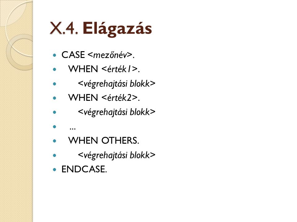 X.4. Elágazás CASE <mezőnév>. WHEN <érték1>.