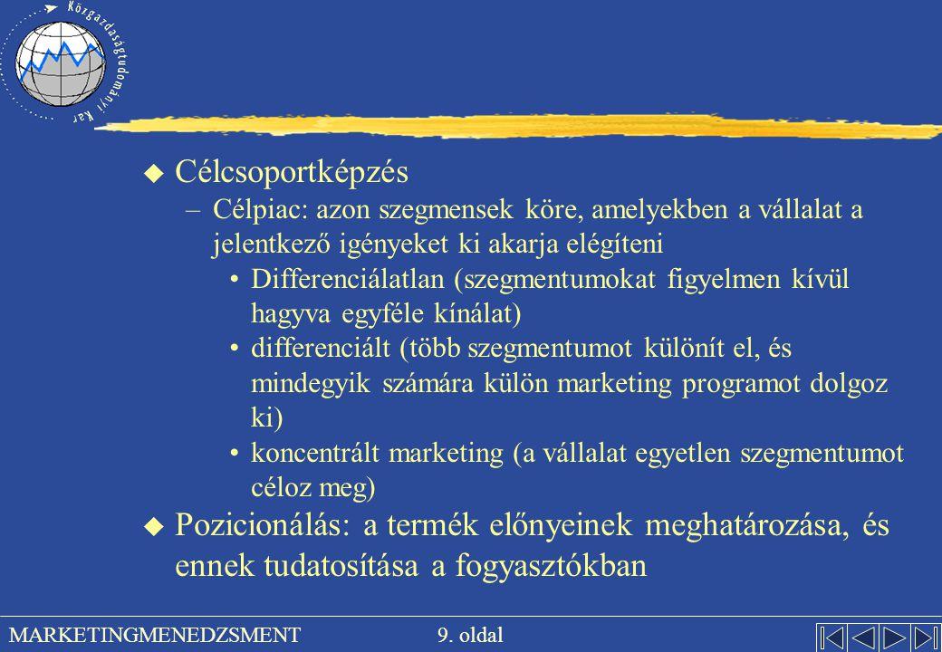 Célcsoportképzés Célpiac: azon szegmensek köre, amelyekben a vállalat a jelentkező igényeket ki akarja elégíteni.